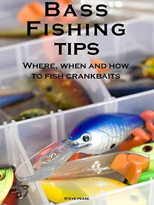 Bass Fishing Tips: Where when and how to fish crankbaits  by  Steve Pease