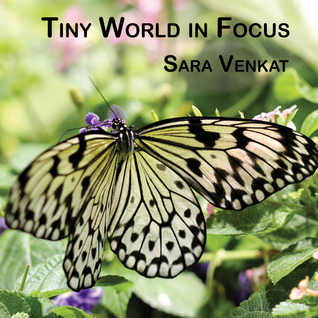 Tiny World in Focus  by  Sara Venkat