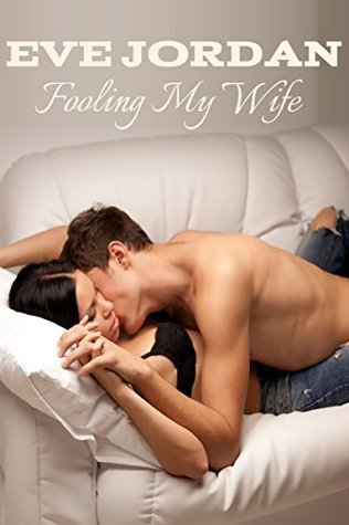 Fooling My Wife (Matt and Nicole Book 2) Eve Jordan