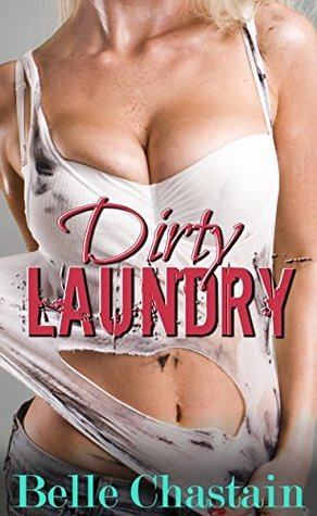 Dirty Laundry  by  Belle Chastain