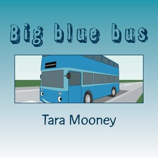 Big blue bus (Went to Town Book 1)  by  Tara Mooney