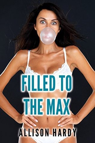 Filled to the Max  by  Allison Hardy