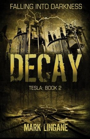 Decay (Tesla Evolution #2)  by  Mark Lingane