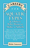 Careers for Aquatic Types: And Others Who Want to Make a Splash