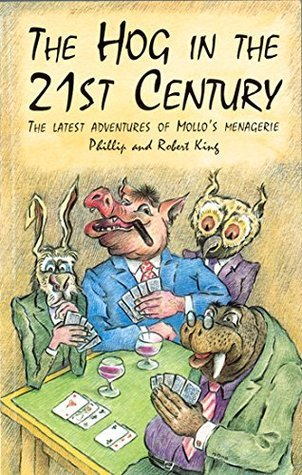 The Hog in the 21th Century: The Latest Adventures of Mollos Menagerie  by  Phillip King