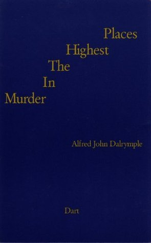 Murder In The Highest Places Alfred John Dalrymple