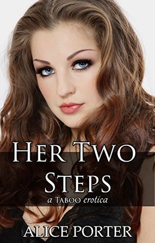 Her Two Steps: A very taboo erotica.  by  Alice Porter