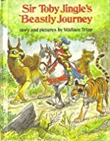 Sir Toby Jingle's beastly journey ; story and pictures