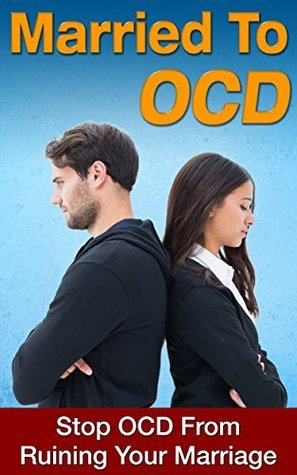 Married To OCD: Stop OCD From Ruining Your Marriage Anthony Phoenix