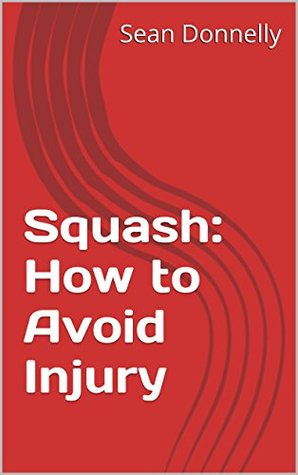 Squash: How to Avoid Injury  by  Sean Donnelly