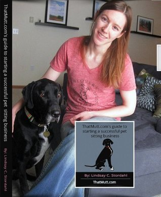 ThatMutt.coms guide to starting a successful pet sitting business Lindsay Stordahl
