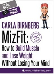 MizFit: How to Build Muscle and Lose Weight Without Losing Your Mind  by  Carla Birnberg