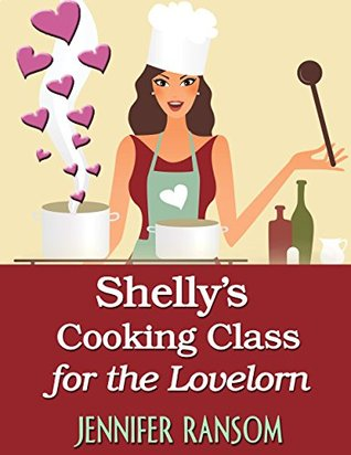 Shellys Cooking Class for the Lovelorn Jennifer Ransom