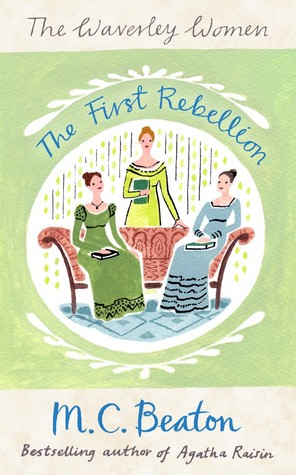 The First Rebellion (The Waverley Women #1)  by  M.C. Beaton