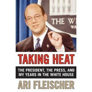 Taking Heat LP: The President, the Press, and My Years in the White House  by  Ari Fleischer