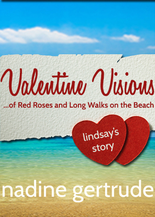 Valentine Visions: Of Red Roses and Long Walks on the Beach (Valentine Visions, #3) Nadine Gertrude