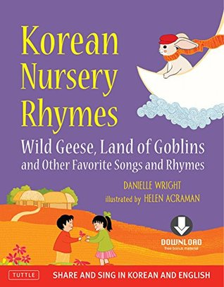 Korean Nursery Rhymes: Wild Geese, Land of Goblins and other Favorite Songs and Rhymes [Korean-English] [Downloadable MP3 Audio Included]  by  Danielle Wright