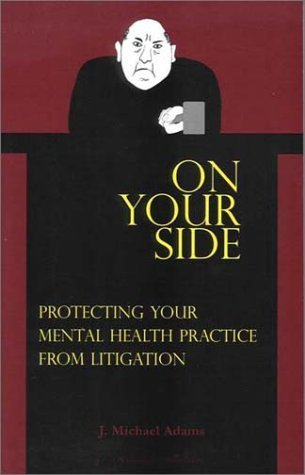 On Your Side: Protecting Your Mental Health Practice from Litigation  by  J Michael Adams