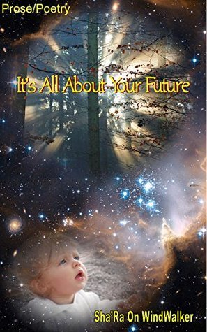 Its All About Your Future (Poetry Book 1) ShaRa On WindWalker