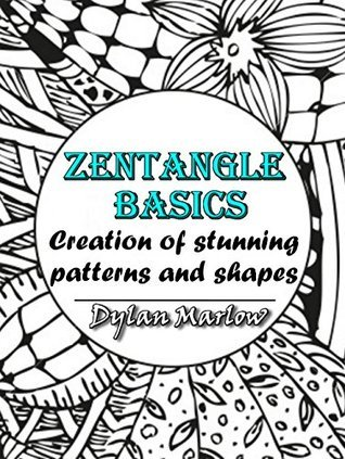 Zentangle Basics: Creation of stunning patterns and shapes  by  Dylan Marlow
