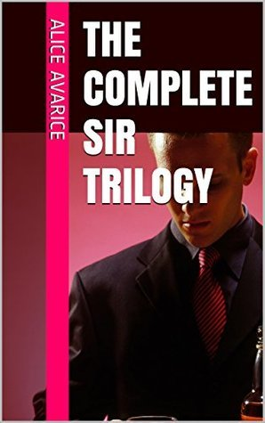 The Complete Sir Trilogy  by  Alice Avarice