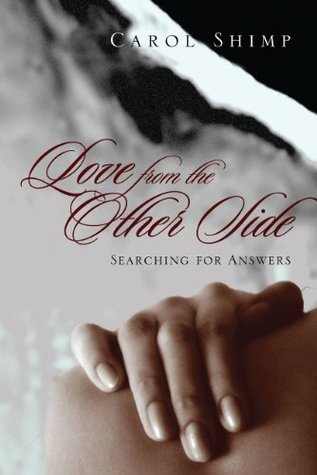 Love From the Other Side: Searching for answers  by  Carol Shimp