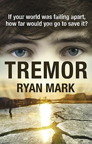 Tremor: If your world was falling apart, how far would you go to save it?  by  Ryan Mark