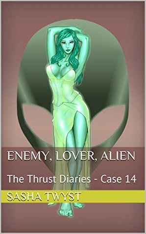 Enemy, Lover, Alien: The Thrust Diaries - Case 14  by  Sasha Twyst