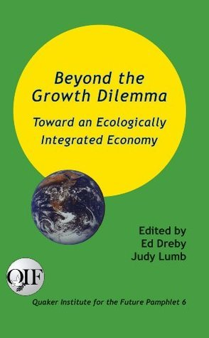 Beyond the Growth Dilemma (Quaker Institute for the Future Pamphlets Book 6)  by  Ed Dreby