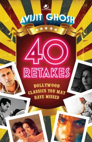 40 RETAKES : Bollywood classics you may have missed  by  Avijit Ghosh