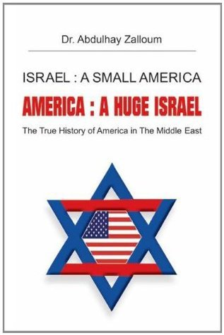 Israel : A Small America America : A Huge Israel  by  Abdulhay Zalloum