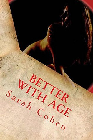 Better With Age  by  Sarah Cohen