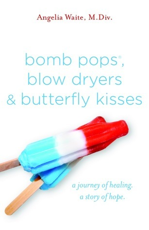 bomb pops, blow dryers, and butterfly kisses  by  Angelia Waite