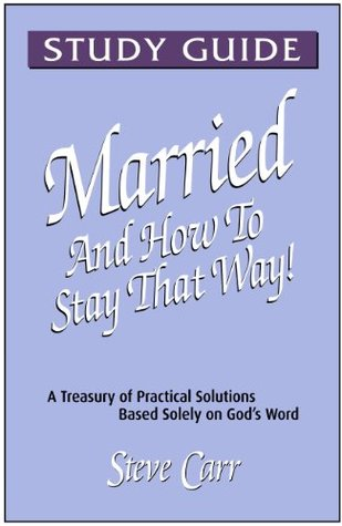 Married And How To Stay That Way - Study Guide (2) Steve Carr