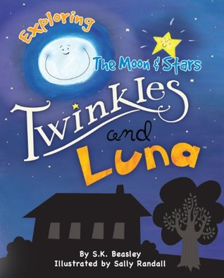 Twinkles and Luna: Exploring the Moon & Stars (My First Impressions Book 2)  by  Stephanie K. Beasley