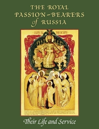 The Royal Passion-Bearers of Russia: Their Life and Service  by  Moscow Patriarchate