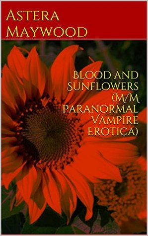 Blood and Sunflowers (M/M Paranormal Vampire Erotica)  by  Astera Maywood