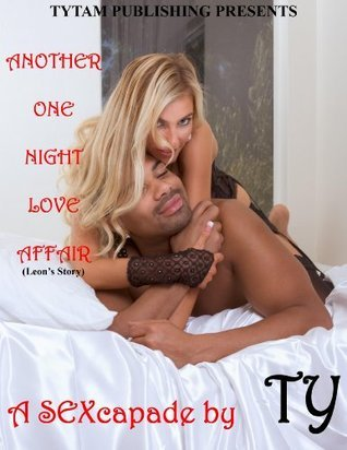 Another one night love affair (Leons Story) (SEXcapades Book 2) Ty