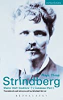 Strindberg Plays: 3: Master Olof; Creditors; To Damascus: Vol 3 (World Classics)