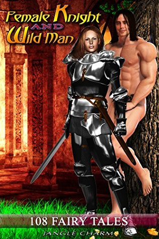 Adventure Fantasy Heroic - FEMALE KNIGHT & WILD MAN ( childrens books ages 4-8 fiction bedtime story fiction beginner reader collection ) (108 Fairy Tales Book 7)  by  Jangle Charm