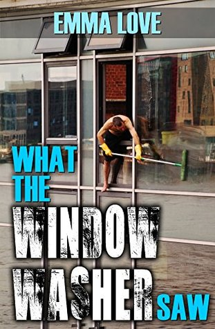 What the Window Washer Saw (Str8 Couple//Male Virgin)  by  Emma Love