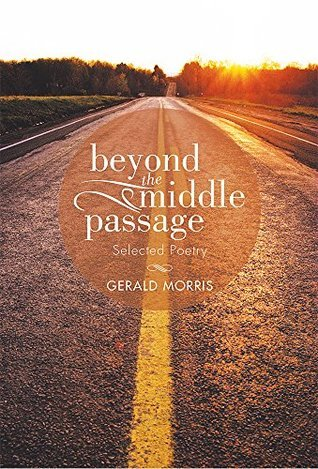Beyond the Middle Passage: Selected Poetry by Gerald ...