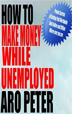 How To Make Money While Unemployed: How to Support Your Family Financially When You are Unemployed Adebisi Adekunle