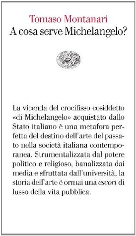 A cosa serve Michelangelo?  by  Tomaso Montanari