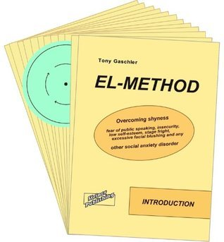 EL-Method. Overcoming shyness, fear of public speaking, insecurity, low self-esteem, stage fright, excessive facial blushing and any other social anxiety disorder Tony Gaschler