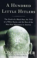 A Hundred Little Hitlers:The Death of a Black Man, the Trial of a White Racist, and the Rise of the Neo-Nazi Movement in America