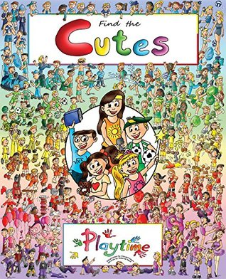 Look and Find book for kids: Find the Cutes: Playtime (The first, fun seek and find book for children in the series) (Look and Find books: Find the Cutes)  by  Look and find book for children author: Celestial Noot