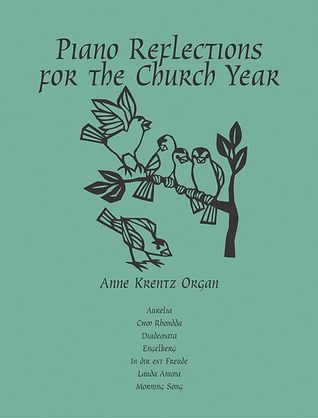 Piano Reflections for the Church Year  by  Anne Krentz Organ