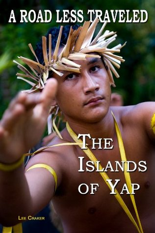 A Road Less Traveled - The Islands of Yap  by  Lee Craker
