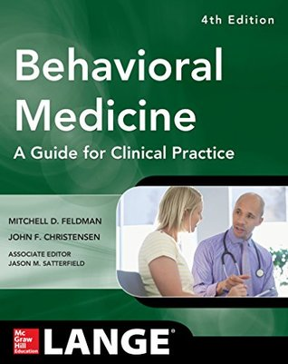 Behavioral Medicine A Guide for Clinical Practice 4/E  by  Mitchell Feldman